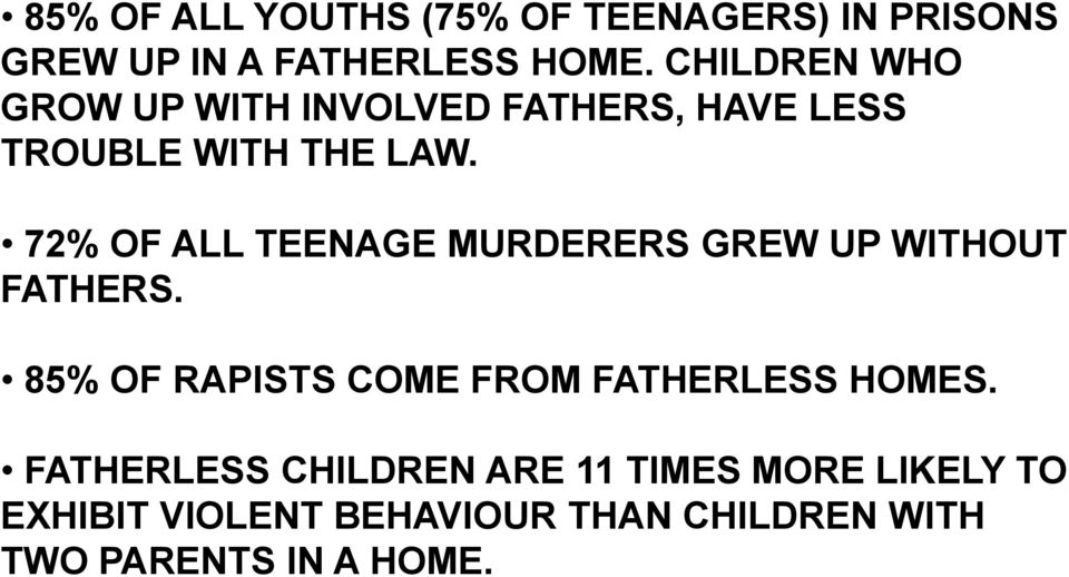 72% OF ALL TEENAGE MURDERERS GREW UP WITHOUT FATHERS.