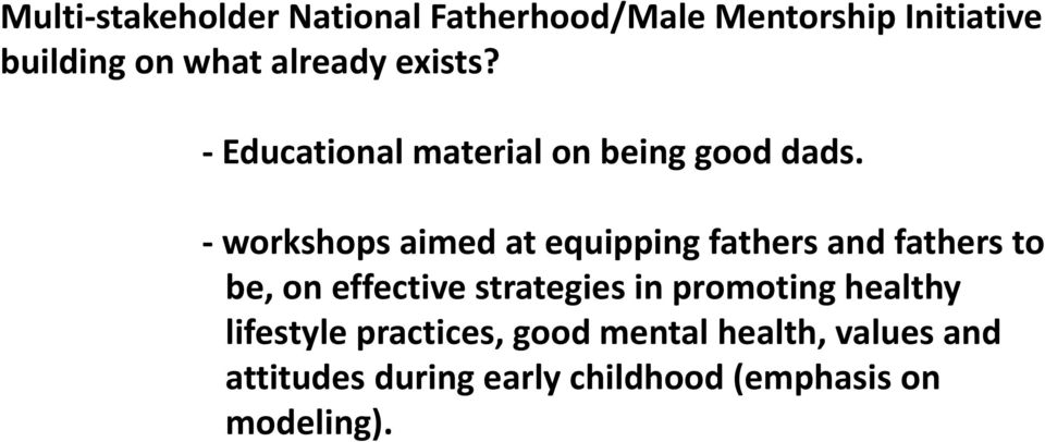 - workshops aimed at equipping fathers and fathers to be, on effective strategies in