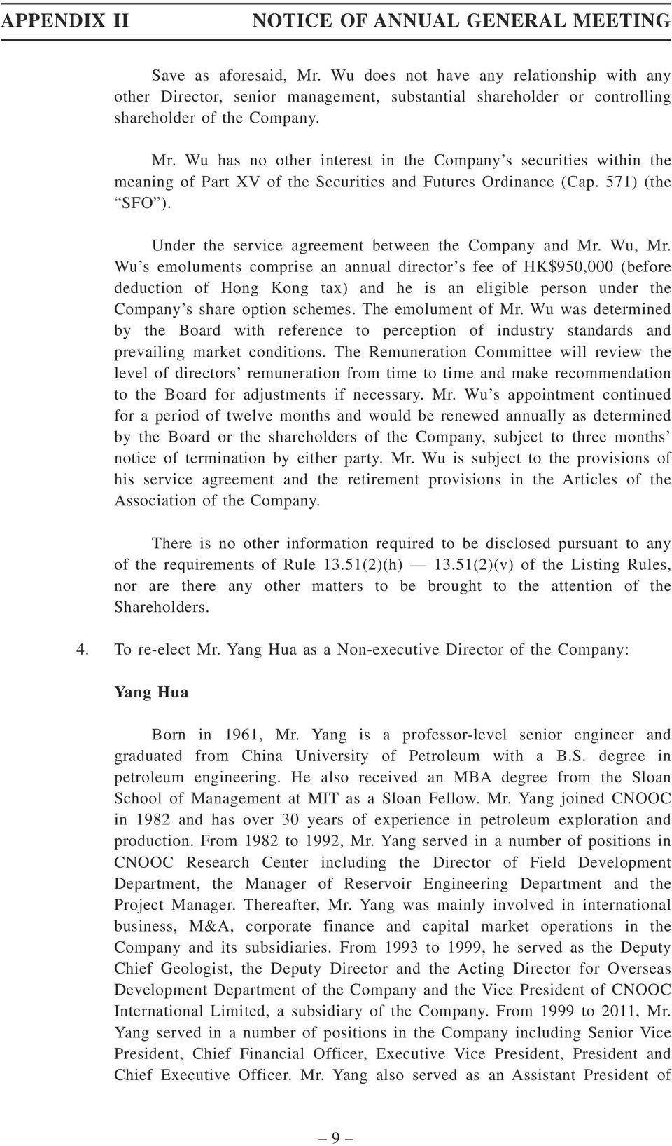 Wu s emoluments comprise an annual director s fee of HK$950,000 (before deduction of Hong Kong tax) and he is an eligible person under the Company s share option schemes. The emolument of Mr.