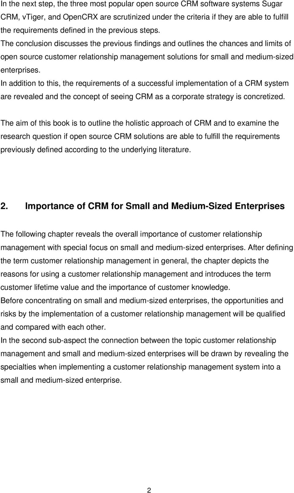 In addition to this, the requirements of a successful implementation of a CRM system are revealed and the concept of seeing CRM as a corporate strategy is concretized.