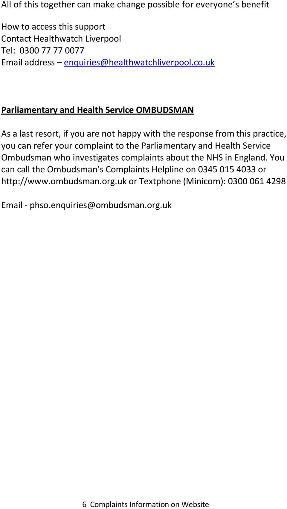 uk Parliamentary and Health Service OMBUDSMAN As a last resort, if you are not happy with the response from this practice, you can refer your complaint to the