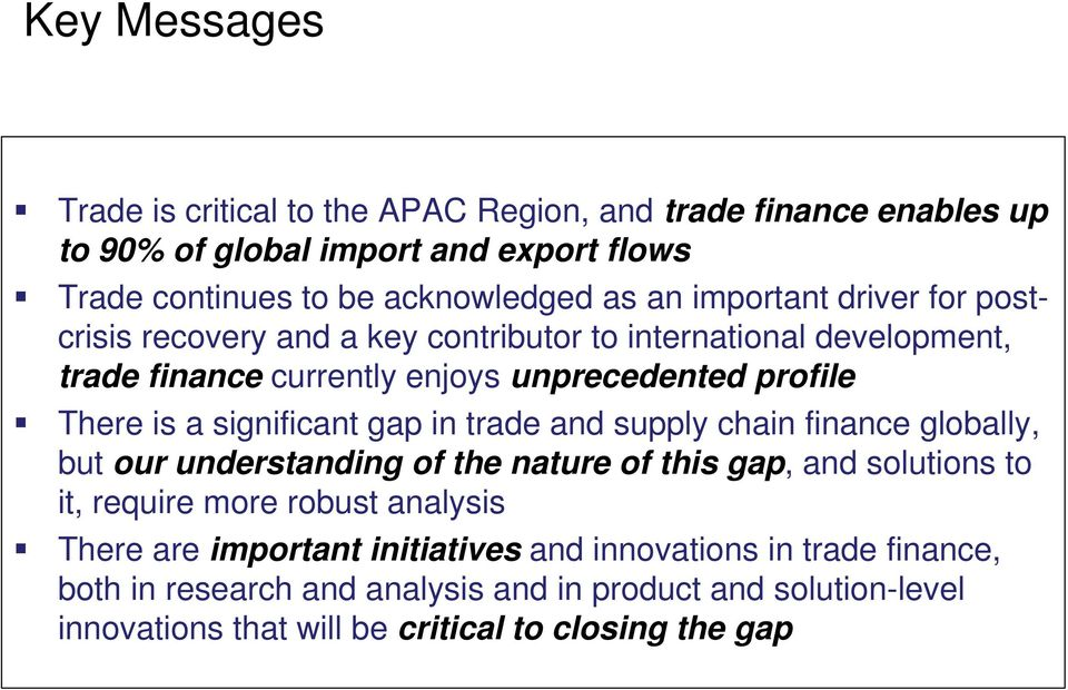 significant gap in trade and supply chain finance globally, but our understanding of the nature of this gap, and solutions to it, require more robust analysis There
