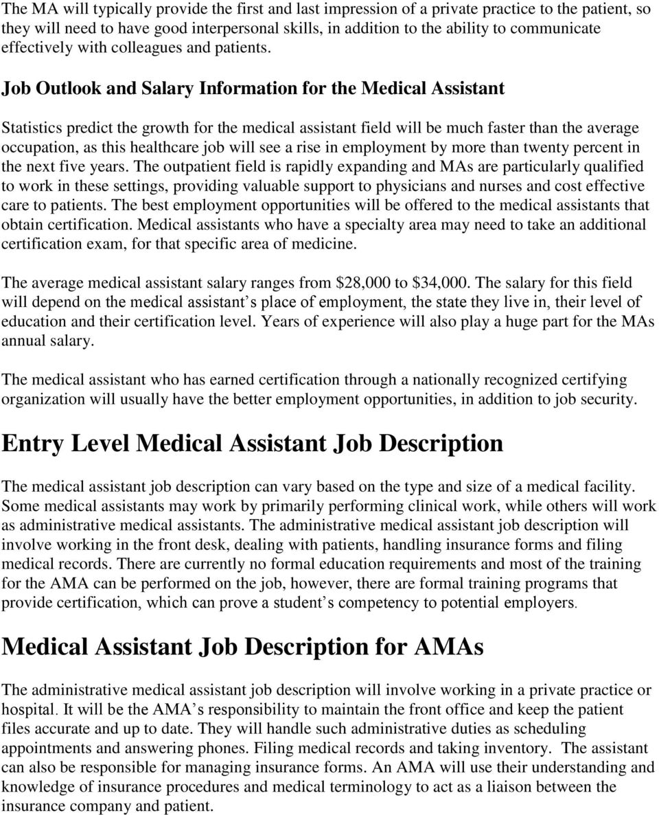 Job Outlook and Salary Information for the Medical Assistant Statistics predict the growth for the medical assistant field will be much faster than the average occupation, as this healthcare job will