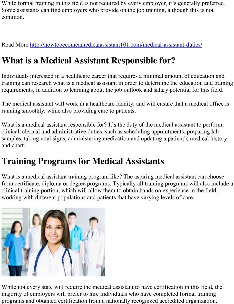 Individuals interested in a healthcare career that requires a minimal amount of education and training can research what is a medical assistant in order to determine the education and training