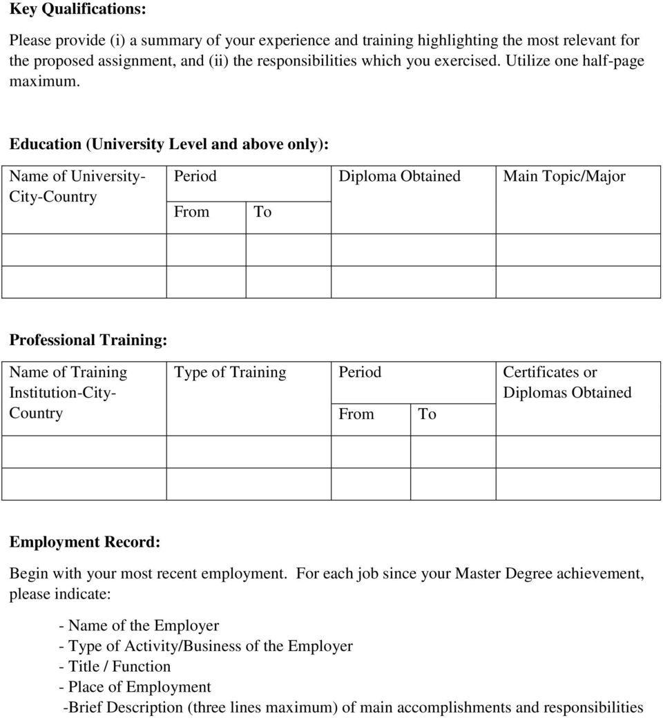 Education (University Level and above only): Name of University- City-Country Period Diploma Obtained Main Topic/Major From To Professional Training: Name of Training Institution-City- Country Type