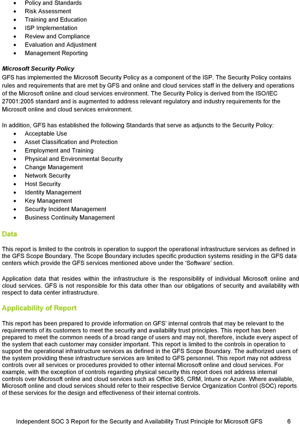 The Security Policy contains rules and requirements that are met by GFS and online and cloud services staff in the delivery and operations of the Microsoft online and cloud services environment.