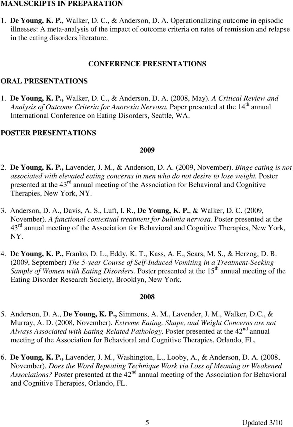 ORAL PRESENTATIONS CONFERENCE PRESENTATIONS 1. De Young, K. P., Walker, D. C., & Anderson, D. A. (2008, May). A Critical Review and Analysis of Outcome Criteria for Anorexia Nervosa.