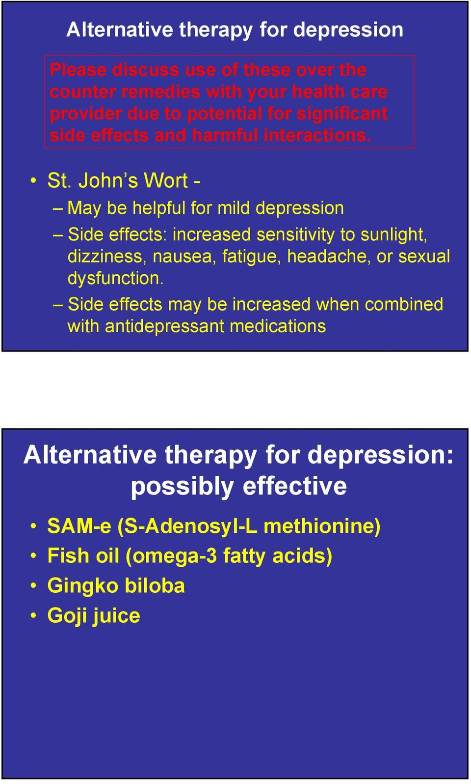 John s Wort - May be helpful for mild depression Side effects: increased sensitivity to sunlight, dizziness, nausea, fatigue, headache, or
