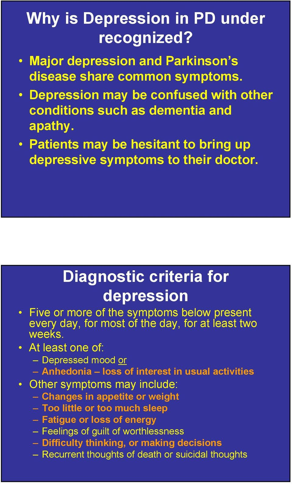 Diagnostic criteria for depression Five or more of the symptoms below present every day, for most of the day, for at least two weeks.