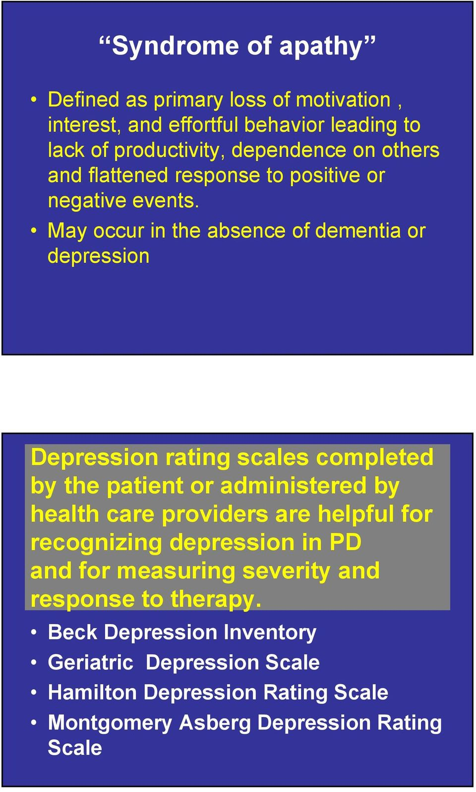 May occur in the absence of dementia or depression Depression rating scales completed by the patient or administered by health care providers