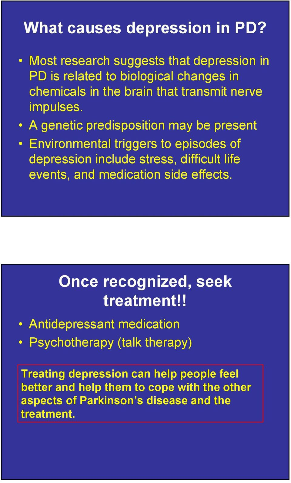 A genetic predisposition may be present Environmental triggers to episodes of depression include stress, difficult life events, and