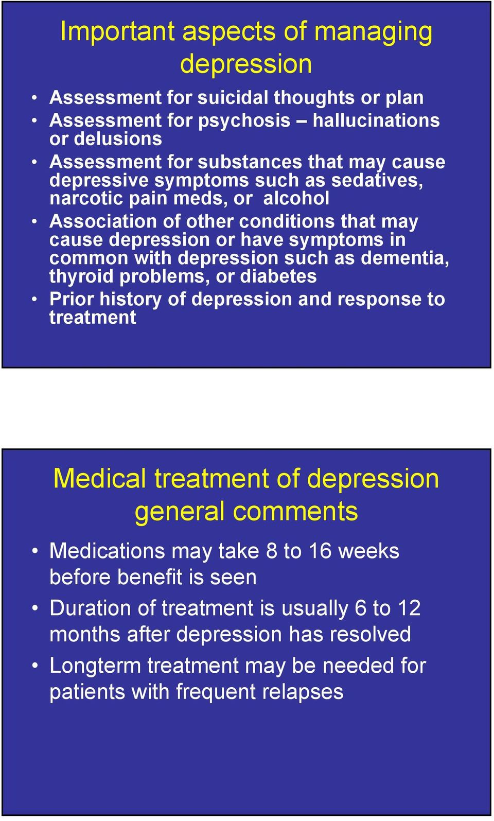 as dementia, thyroid problems, or diabetes Prior history of depression and response to treatment Medical treatment of depression general comments Medications may take 8 to 16