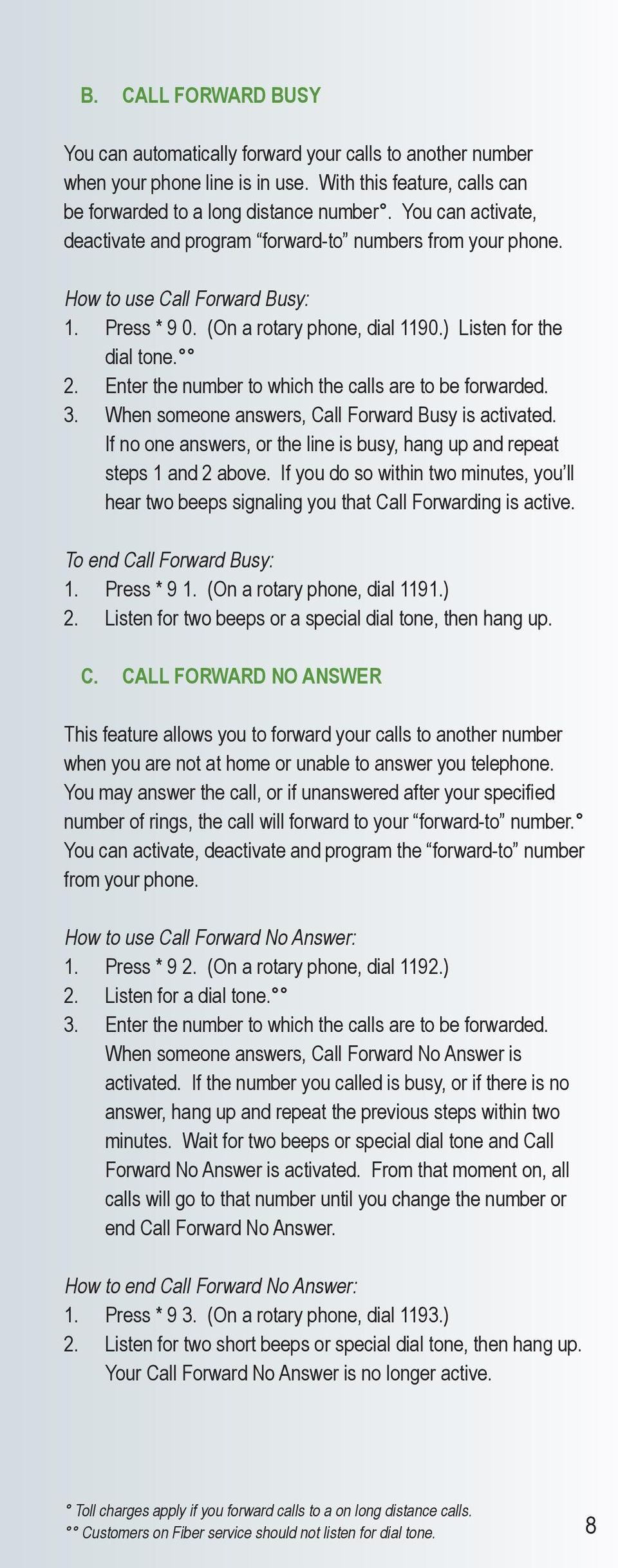 Enter the number to which the calls are to be forwarded. 3. When someone answers, Call Forward Busy is activated. If no one answers, or the line is busy, hang up and repeat steps 1 and 2 above.