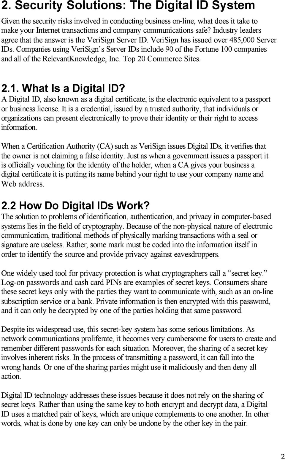 Companies using VeriSign s Server IDs include 90 of the Fortune 100 companies and all of the RelevantKnowledge, Inc. Top 20 Commerce Sites. 2.1. What Is a Digital ID?