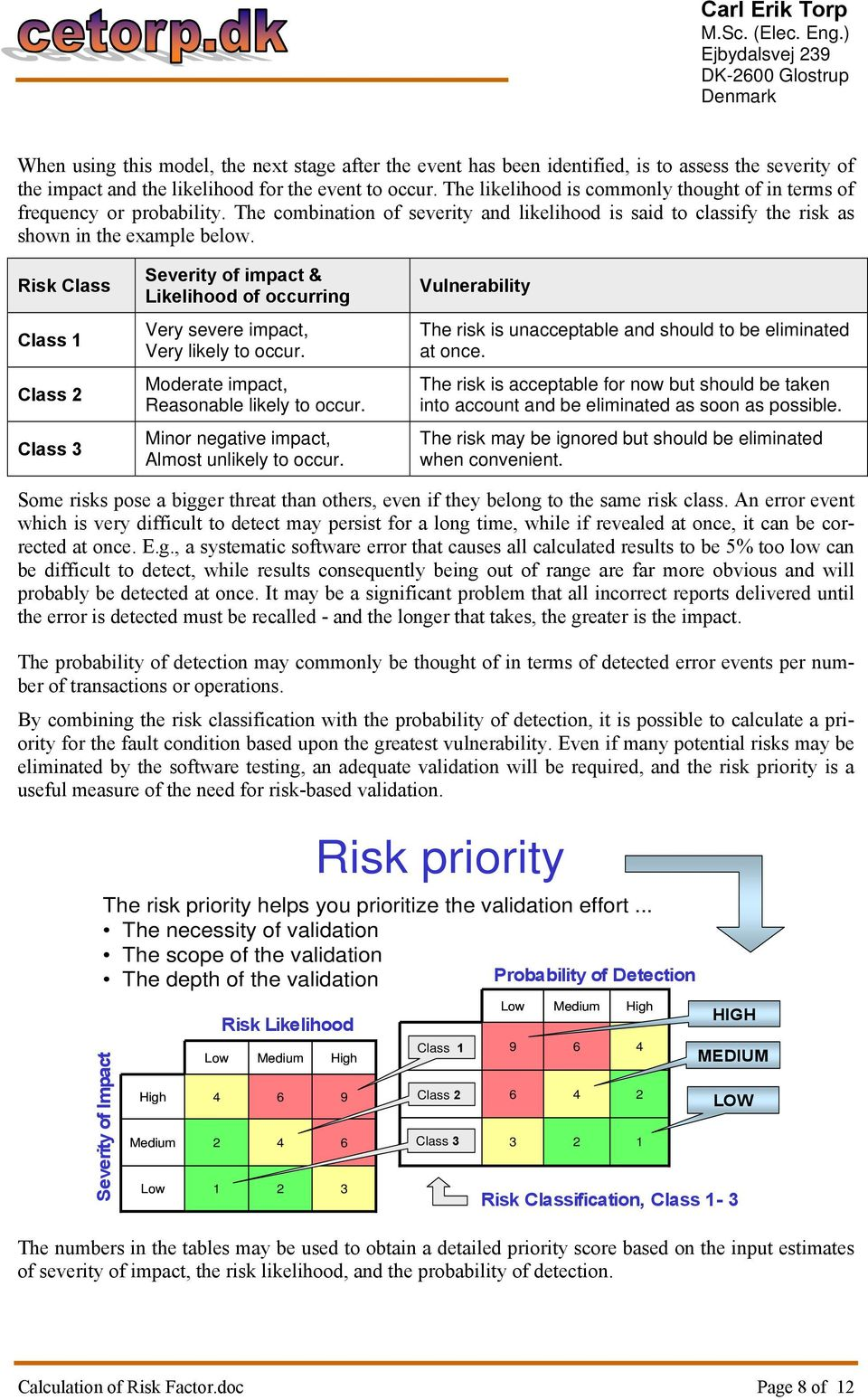 Risk Class Class 1 Class 2 Class 3 Severity of impact & Likelihood of occurring Very severe impact, Very likely to occur. Moderate impact, Reasonable likely to occur.