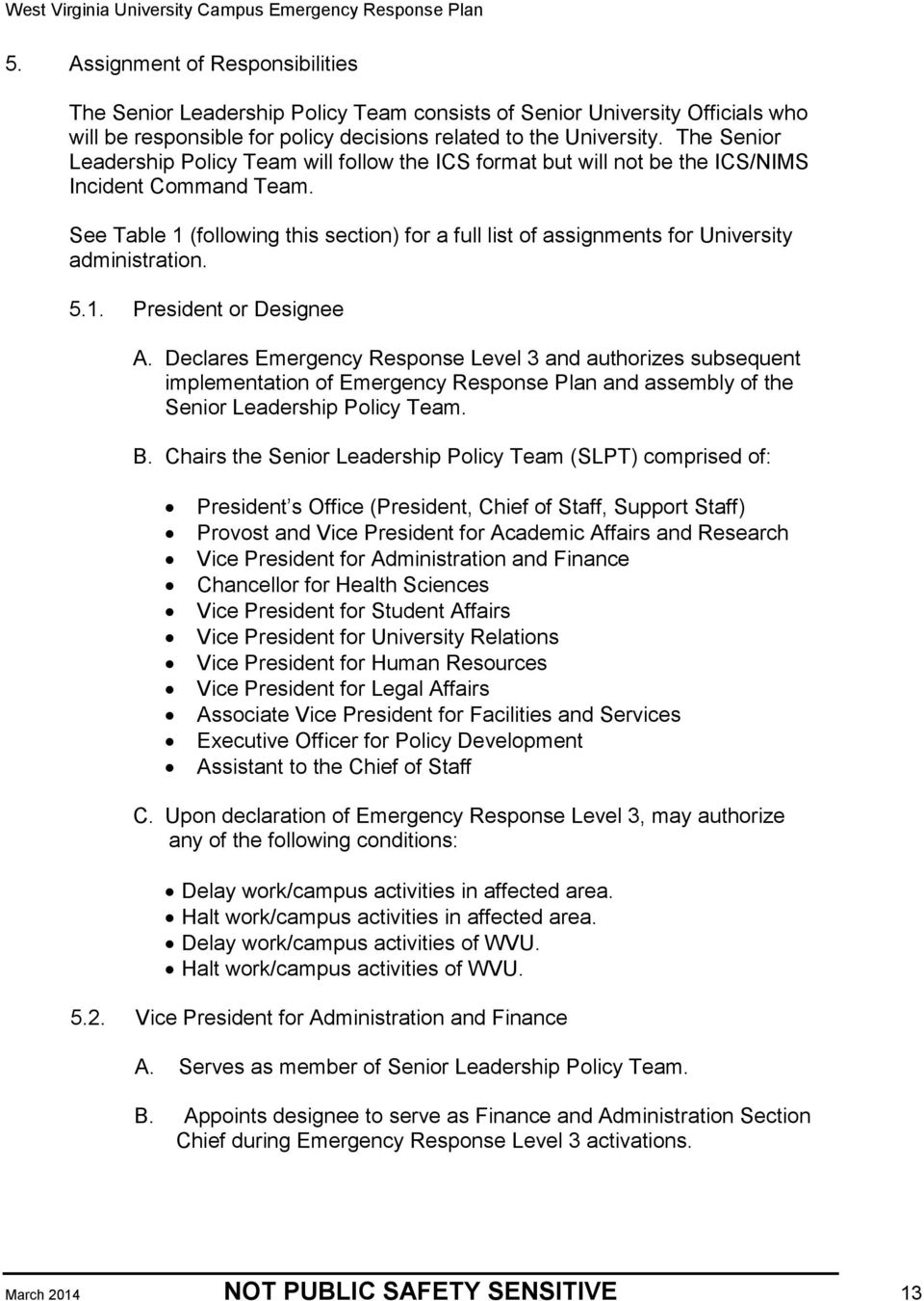 See Table 1 (following this section) for a full list of assignments for University administration. 5.1. President or Designee A.
