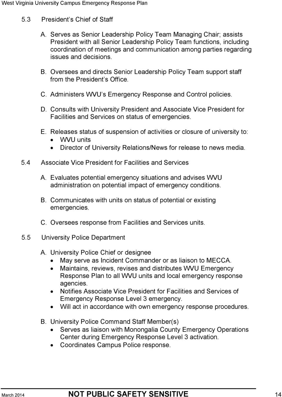 regarding issues and decisions. B. Oversees and directs Senior Leadership Policy Team support staff from the President s Office. C. Administers WVU s Emergency Response and Control policies. D.