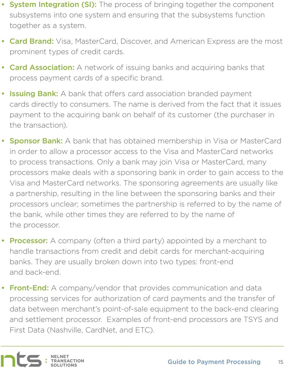 Card Association: A network of issuing banks and acquiring banks that process payment cards of a specific brand.