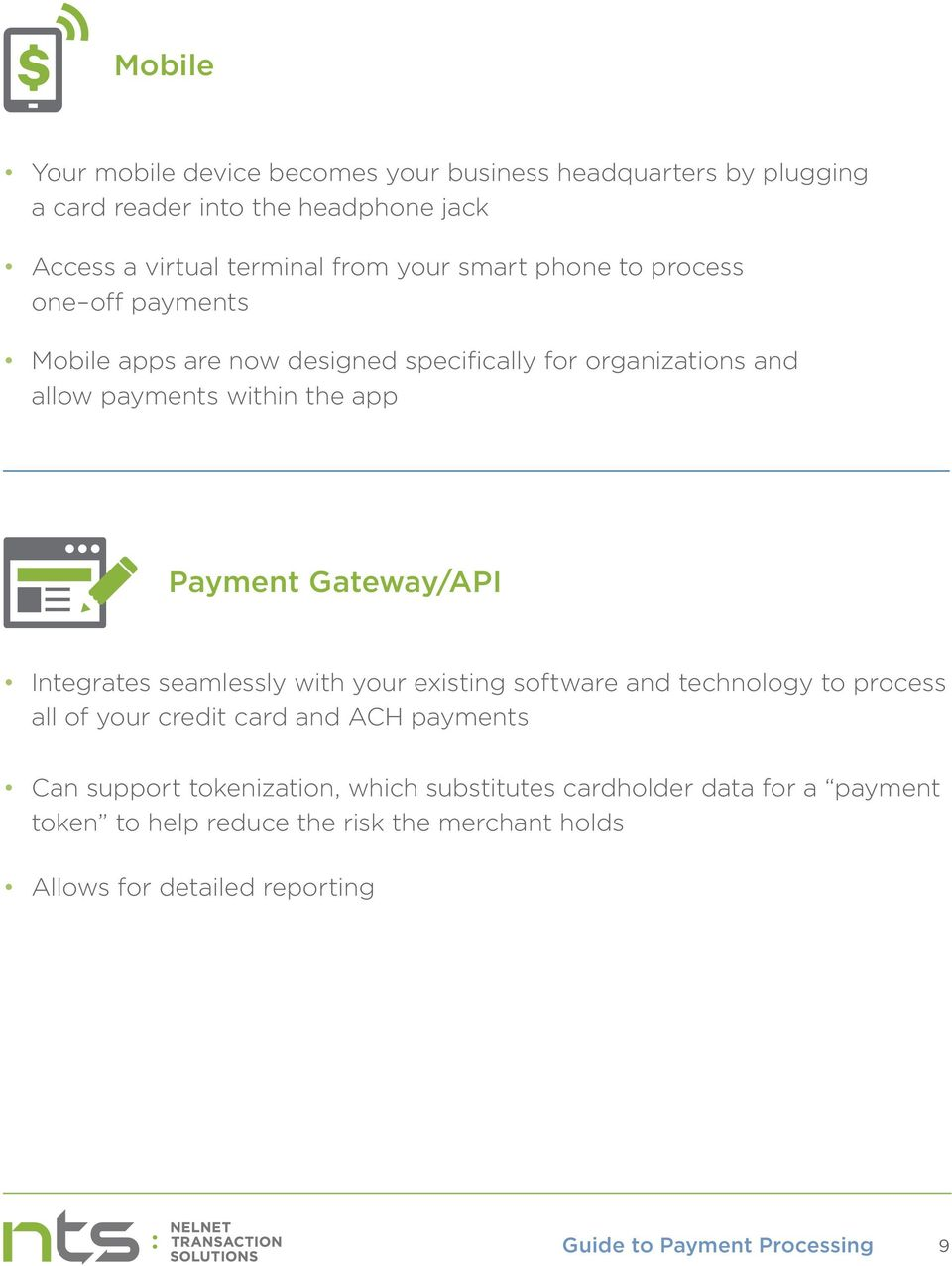 Gateway/API Integrates seamlessly with your existing software and technology to process all of your credit card and ACH payments Can support