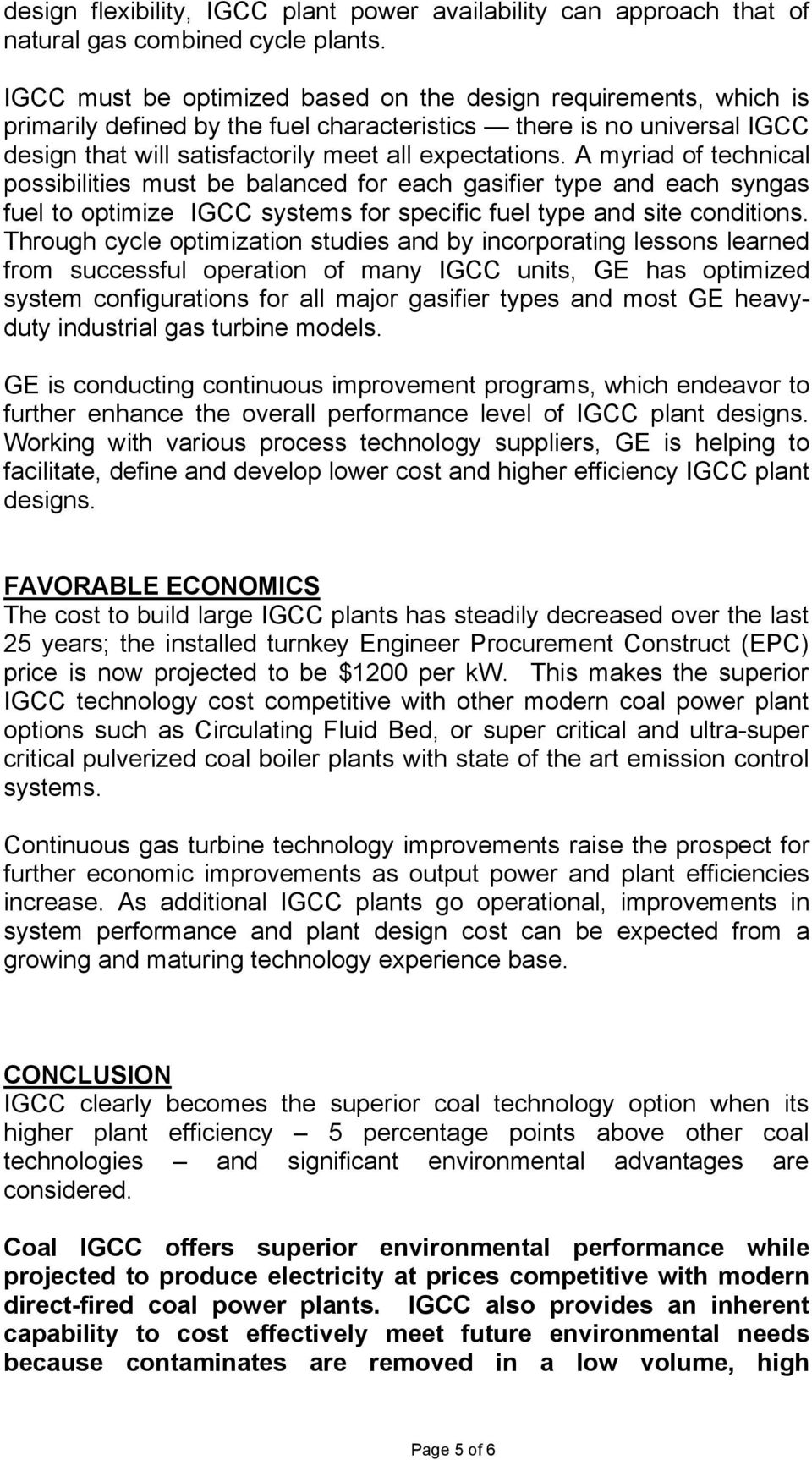 A myriad of technical possibilities must be balanced for each gasifier type and each syngas fuel to optimize IGCC systems for specific fuel type and site conditions.