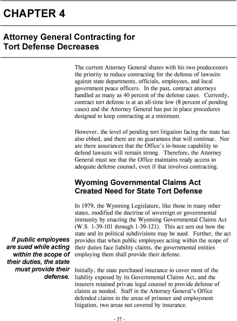 Currently, contract tort defense is at an all-time low (8 percent of pending cases) and the Attorney General has put in place procedures designed to keep contracting at a minimum.