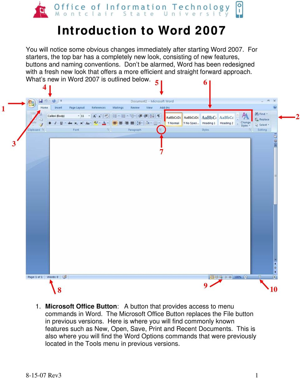 Don t be alarmed, Word has been redesigned with a fresh new look that offers a more efficient and straight forward approach. What s new in Word 2007 is outlined below. 5 6 4 1 2 3 7 8 9 10 1.