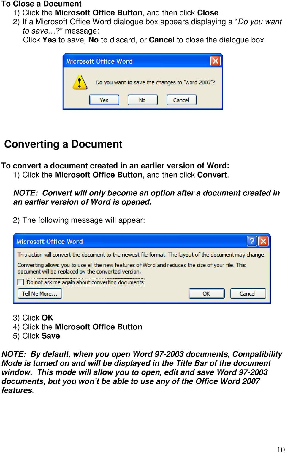 Converting a Document To convert a document created in an earlier version of Word: 1) Click the Microsoft Office Button, and then click Convert.