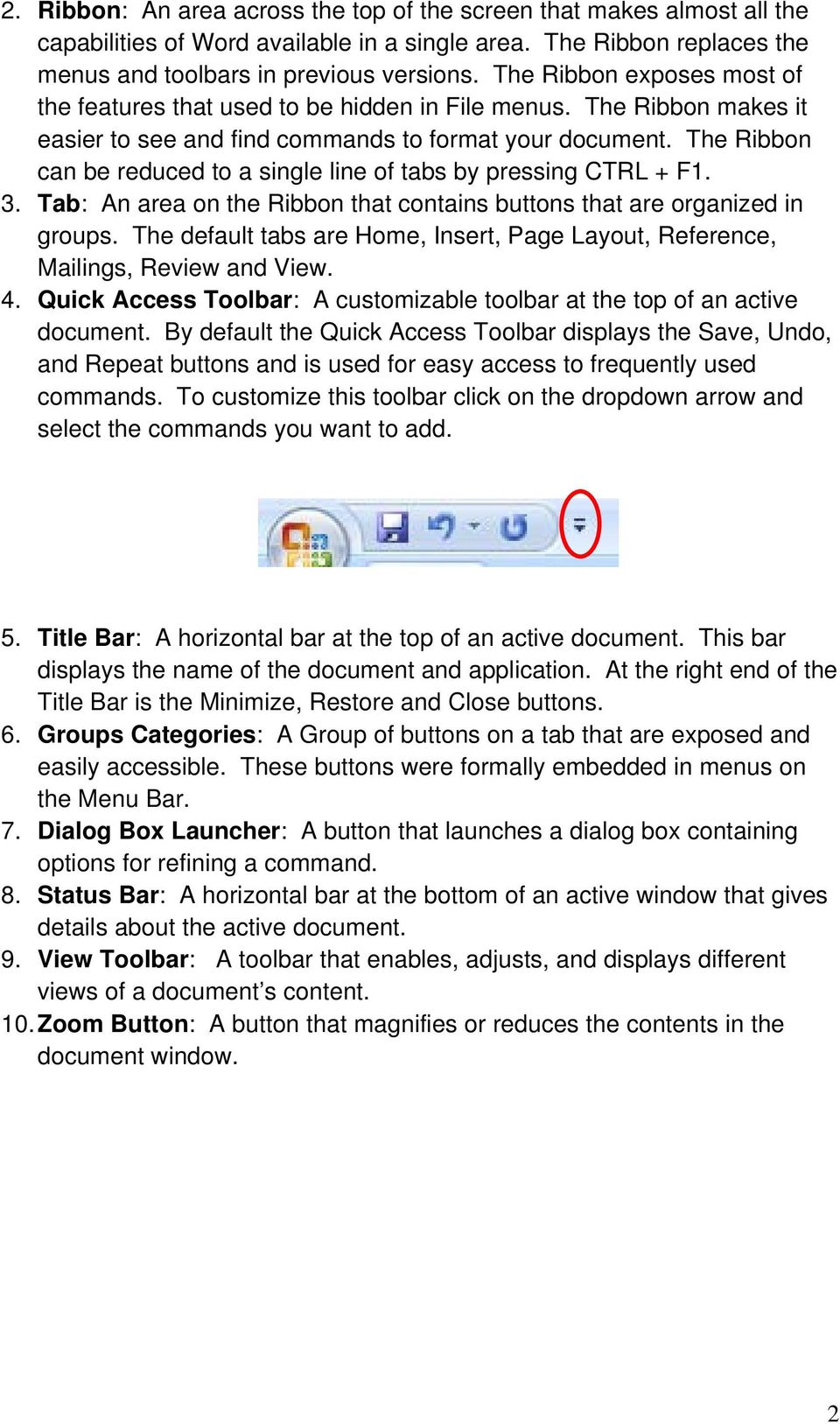 The Ribbon can be reduced to a single line of tabs by pressing CTRL + F1. 3. Tab: An area on the Ribbon that contains buttons that are organized in groups.