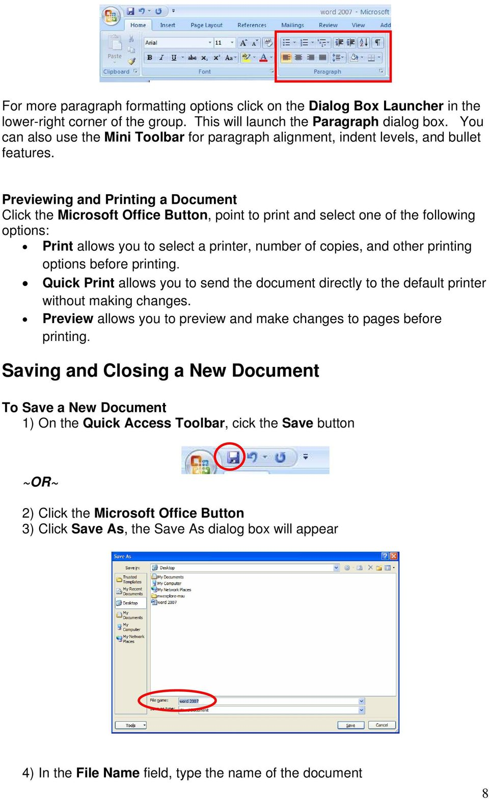 Previewing and Printing a Document Click the Microsoft Office Button, point to print and select one of the following options: Print allows you to select a printer, number of copies, and other