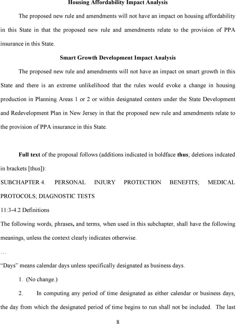 Smart Growth Development Impact Analysis The proposed new rule and amendments will not have an impact on smart growth in this State and there is an extreme unlikelihood that the rules would evoke a