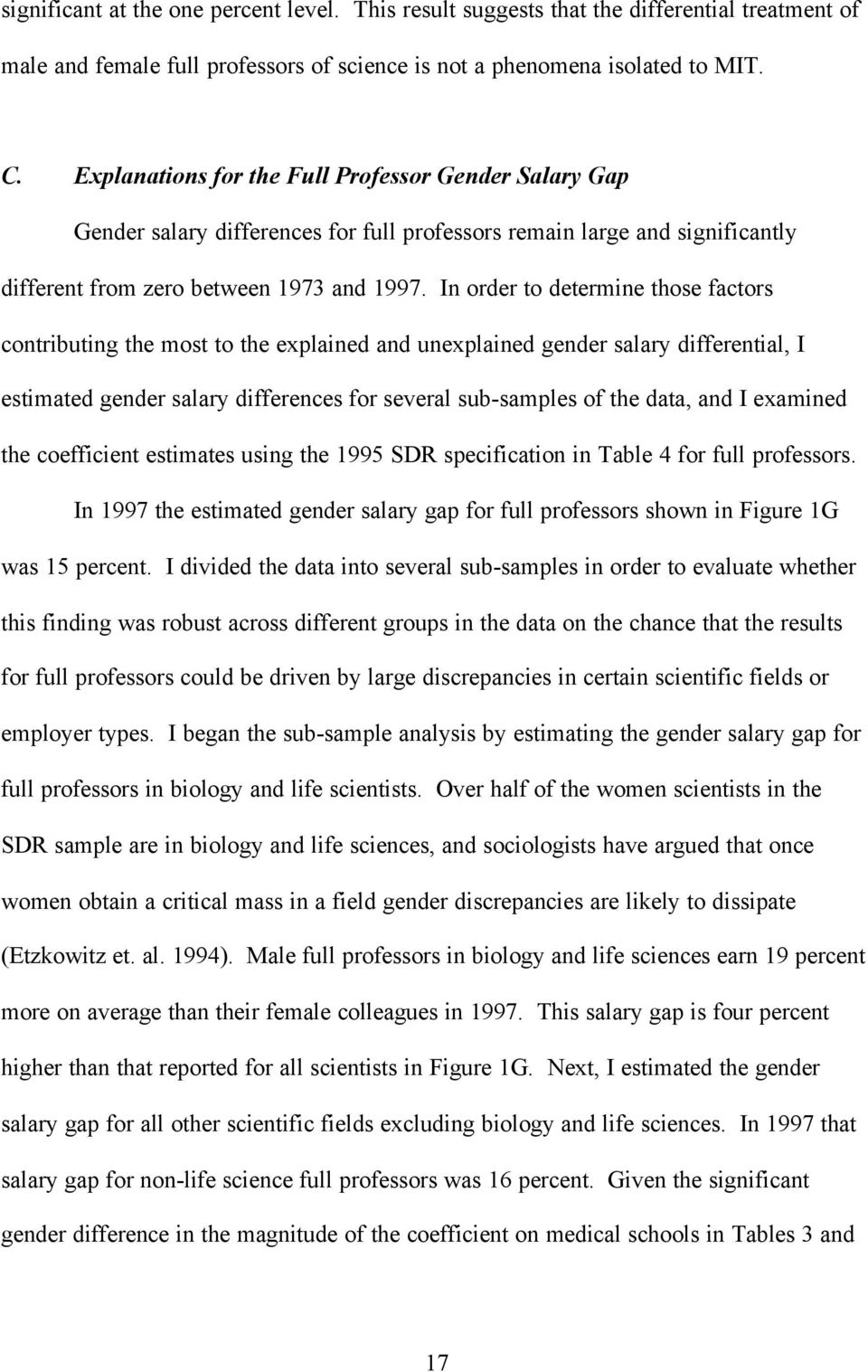 In order to determine those factors contributing the most to the explained and unexplained gender salary differential, I estimated gender salary differences for several sub-samples of the data, and I