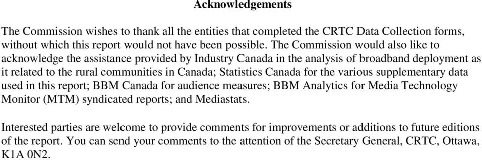 Statistics Canada for the various supplementary data used in this report; BBM Canada for audience measures; BBM Analytics for Media Technology Monitor (MTM) syndicated reports; and