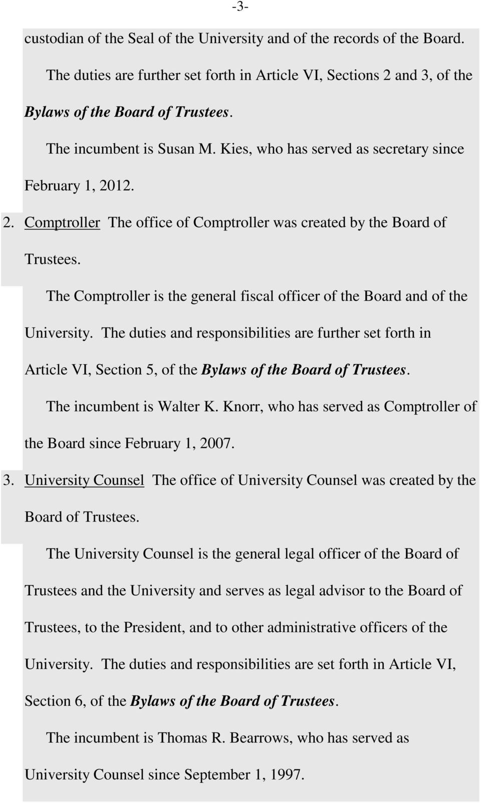 The Comptroller is the general fiscal officer of the Board and of the University.