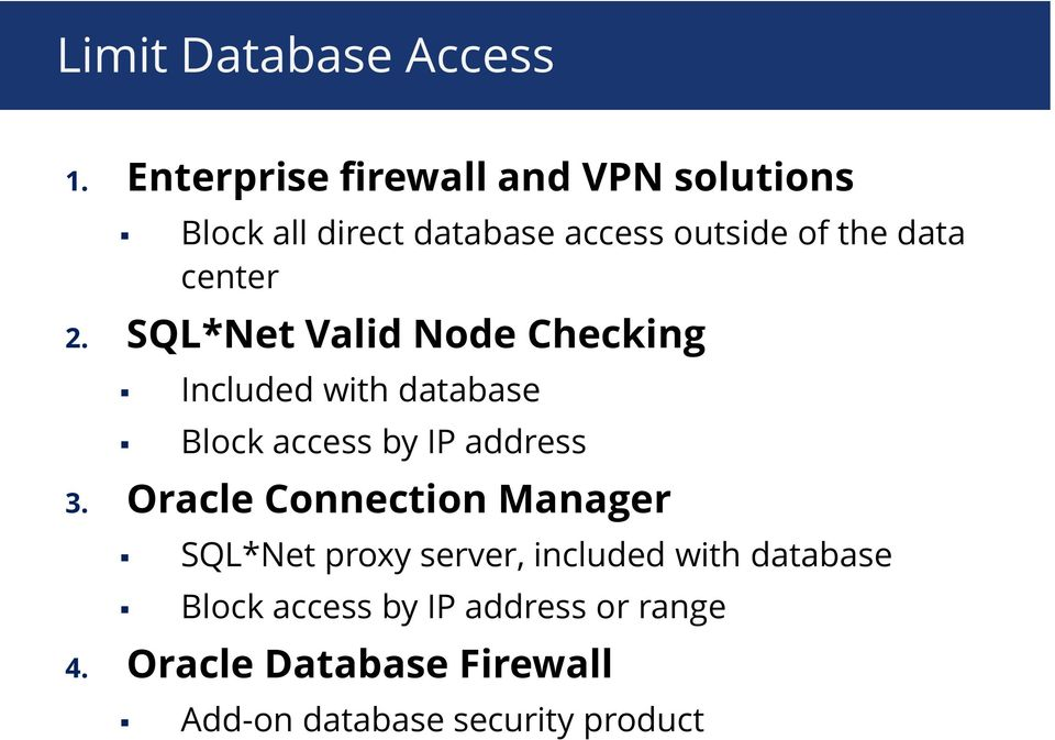 center 2. SQL*Net Valid Node Checking Included with database Block access by IP address 3.