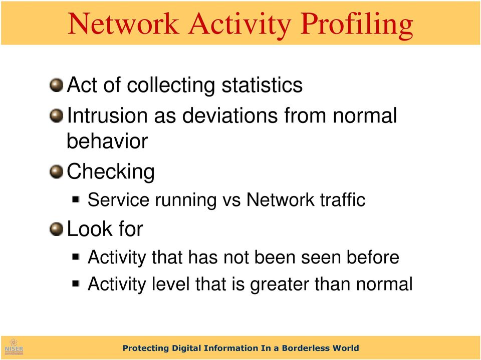 Service running vs Network traffic Look for Activity that