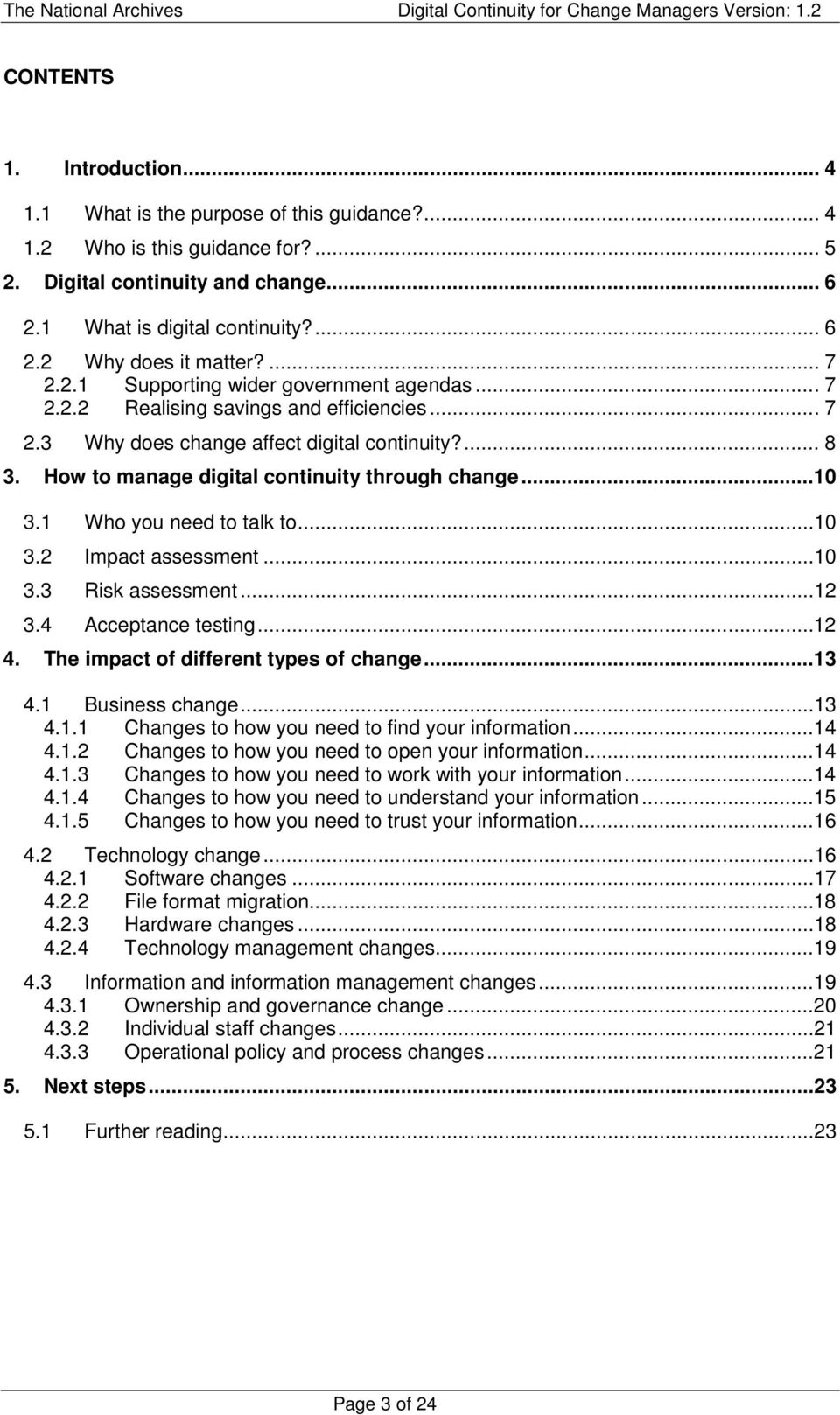 How to manage digital continuity through change...10 3.1 Who you need to talk to...10 3.2 Impact assessment...10 3.3 Risk assessment...12 3.4 Acceptance testing...12 4.