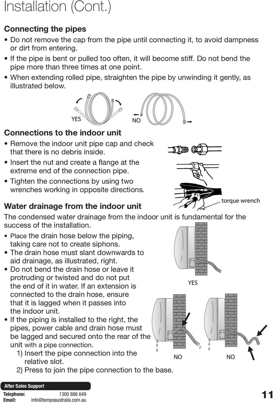 When extending rolled pipe, straighten the pipe by unwinding it gently, as illustrated below. Connections to the indoor unit Remove the indoor unit pipe cap and check that there is no debris inside.