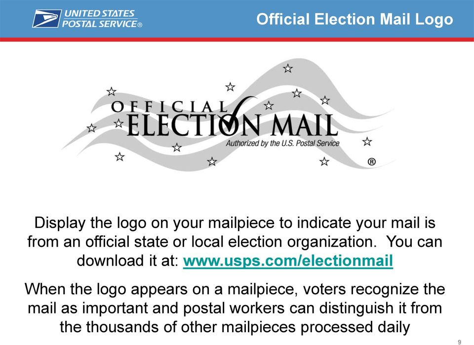 usps.com/electionmail When the logo appears on a mailpiece, voters recognize the mail as