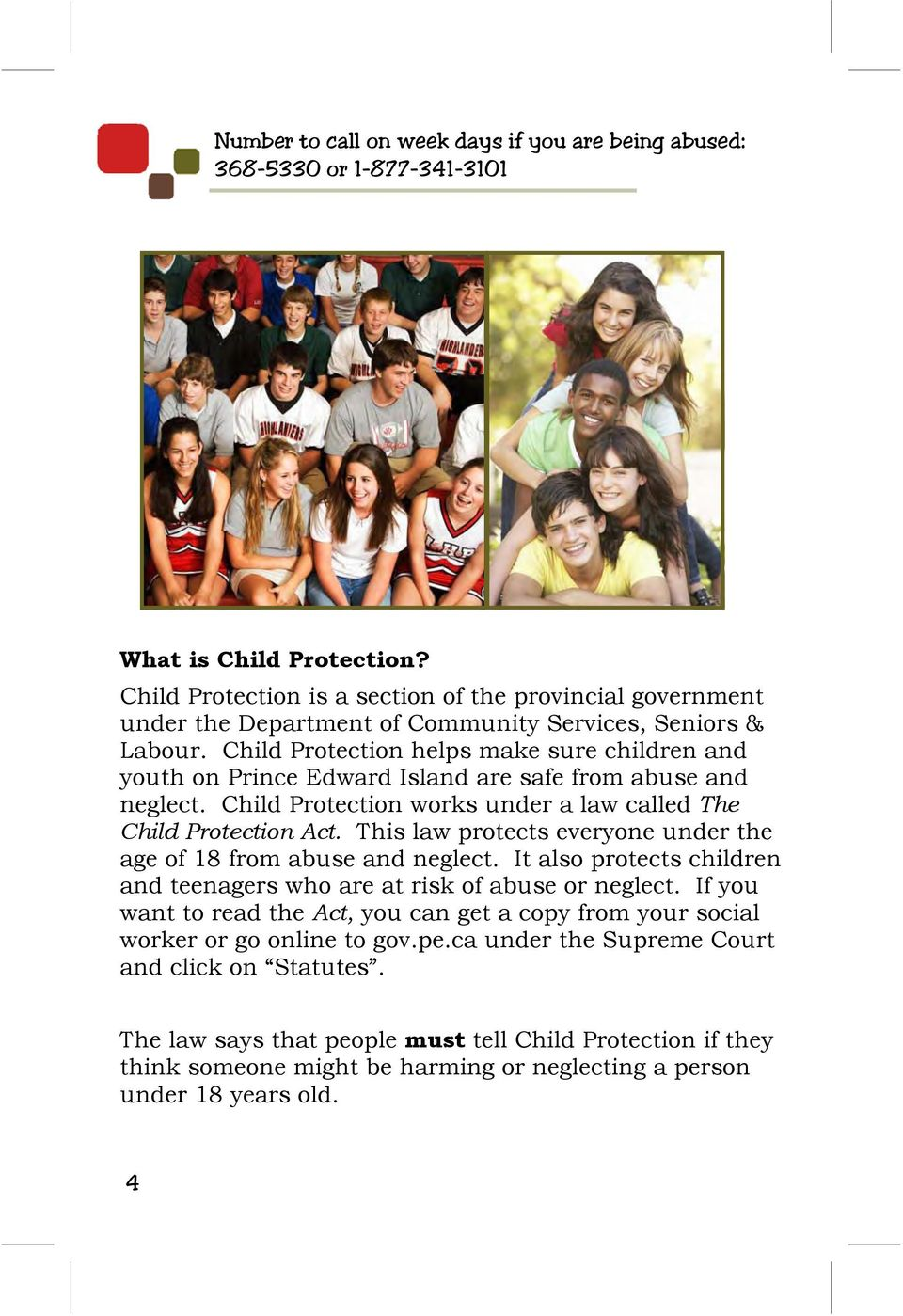 Child Protection helps make sure children and youth on Prince Edward Island are safe from abuse and neglect. Child Protection works under a law called The Child Protection Act.