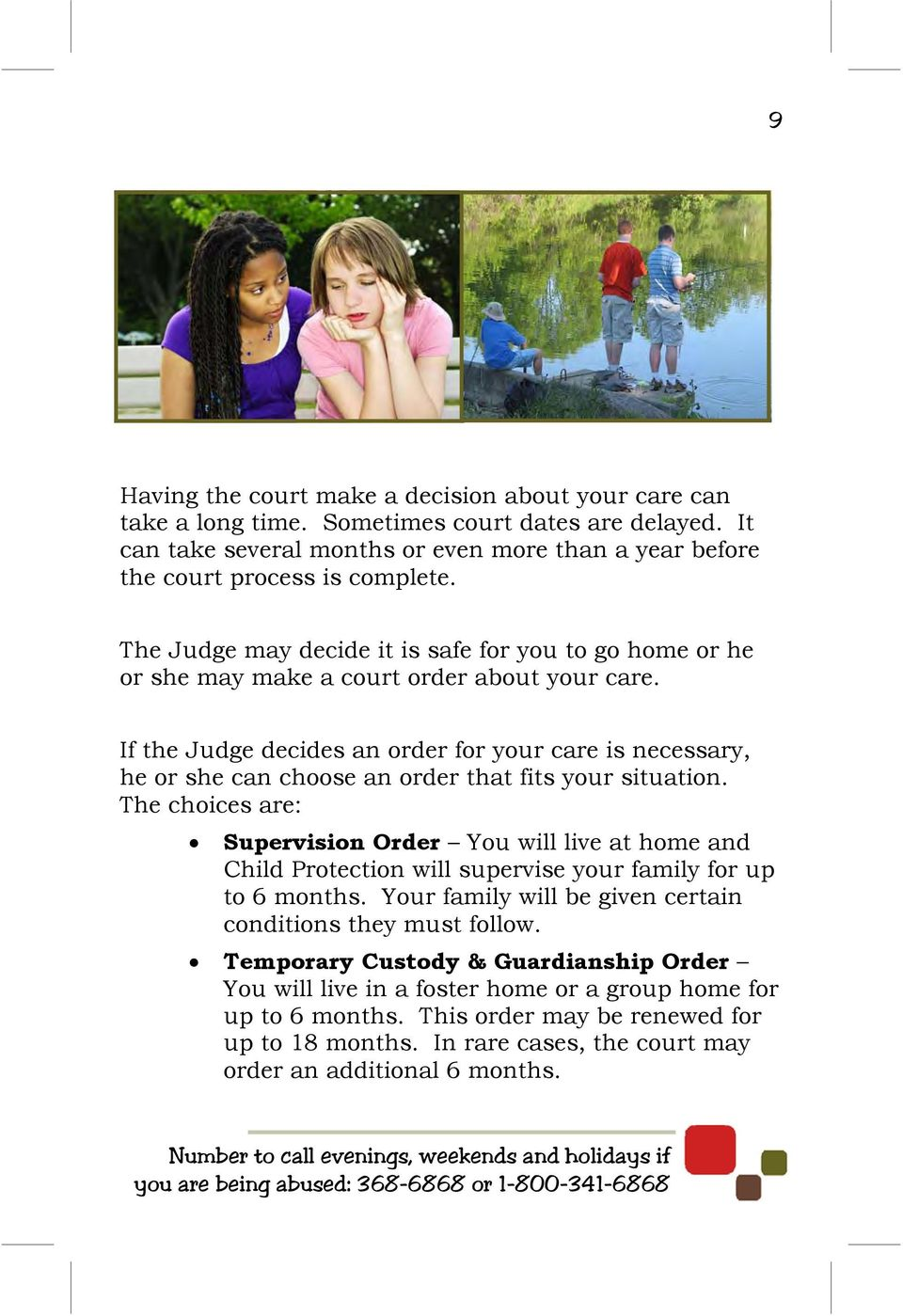 If the Judge decides an order for your care is necessary, he or she can choose an order that fits your situation.