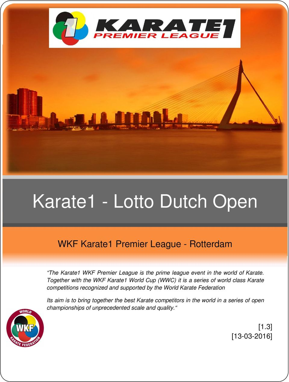 Together with the WKF Karate1 World Cup (WWC) it is a series of world class Karate competitions recognized and