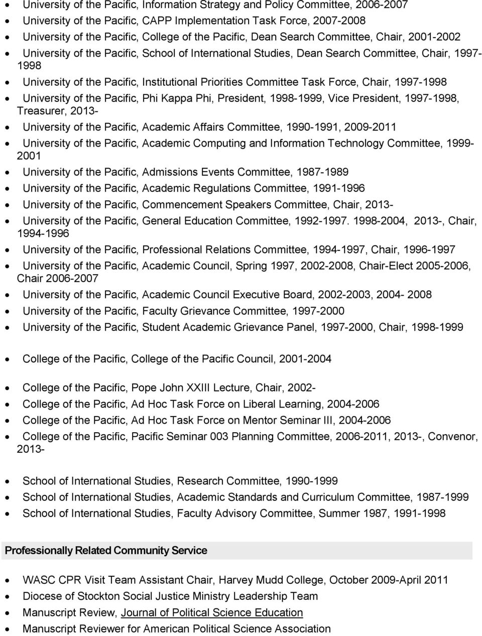 Committee Task Force, Chair, 1997-1998 University of the Pacific, Phi Kappa Phi, President, 1998-1999, Vice President, 1997-1998, Treasurer, 2013- University of the Pacific, Academic Affairs