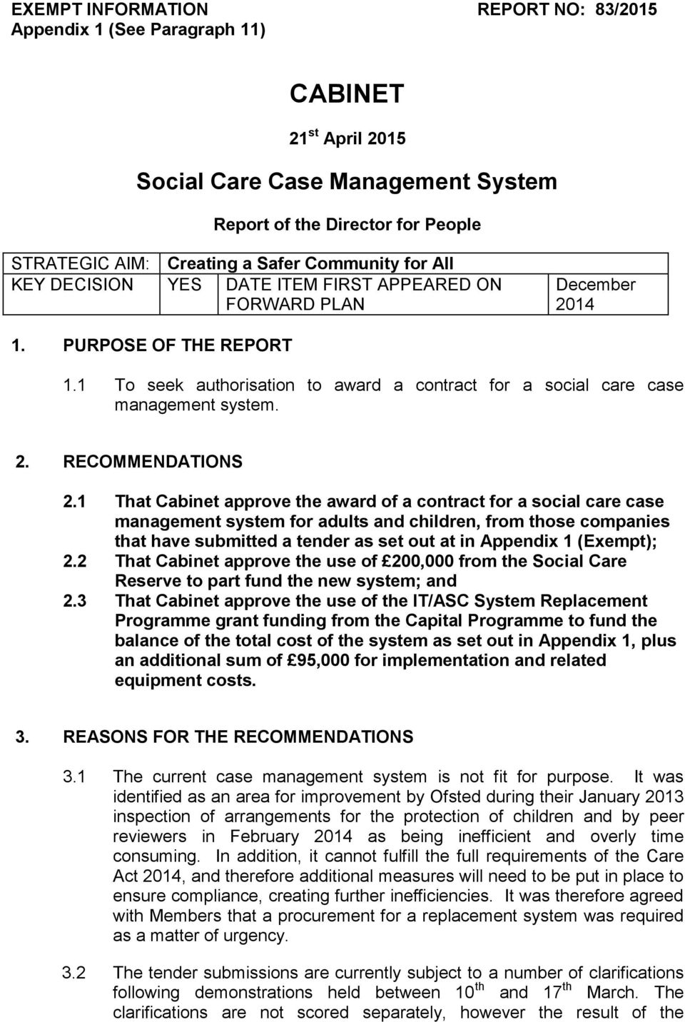 1 To seek authorisation to award a contract for a social care case management system. 2. RECOMMENDATIONS 2.