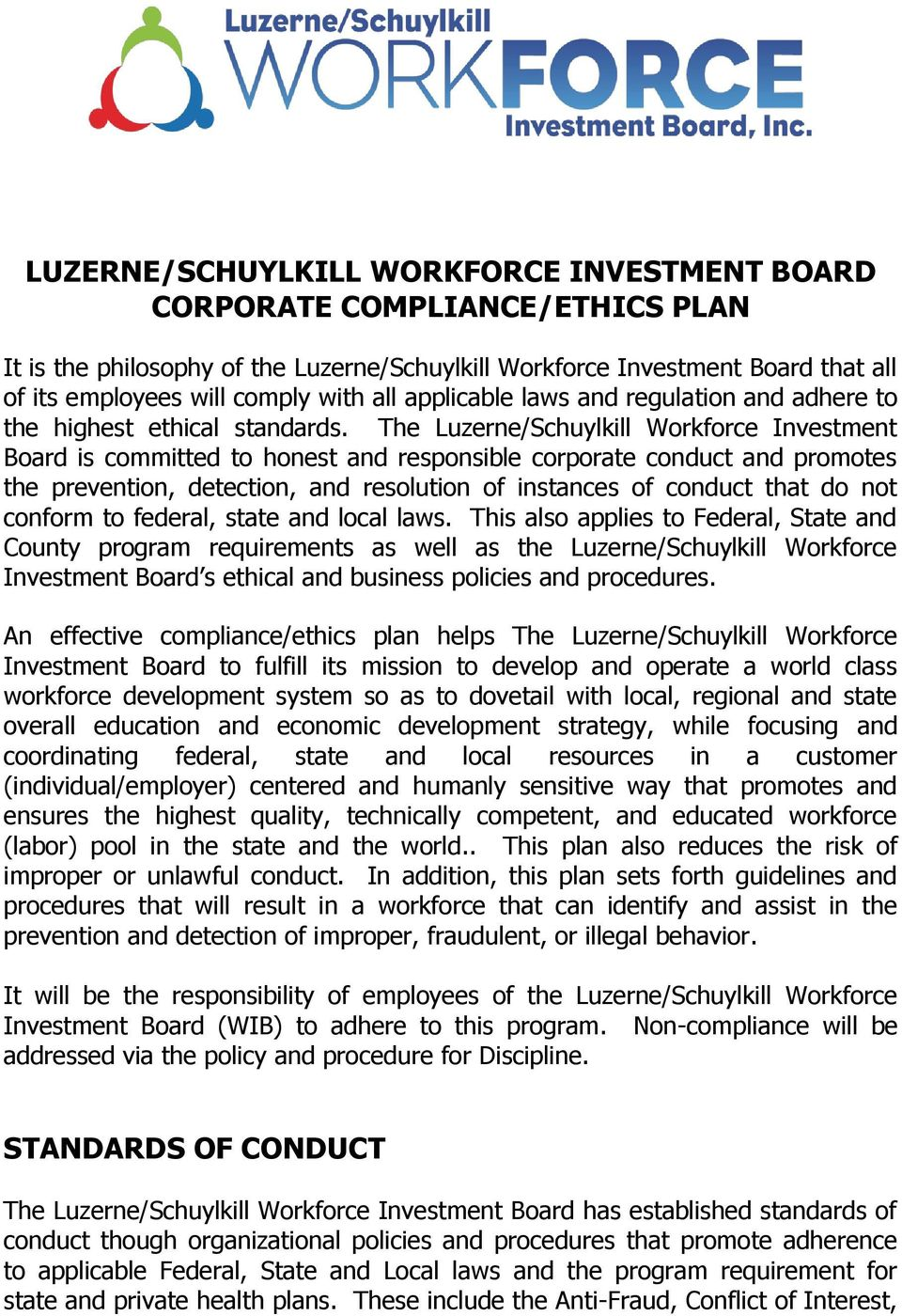The Luzerne/Schuylkill Workforce Investment Board is committed to honest and responsible corporate conduct and promotes the prevention, detection, and resolution of instances of conduct that do not