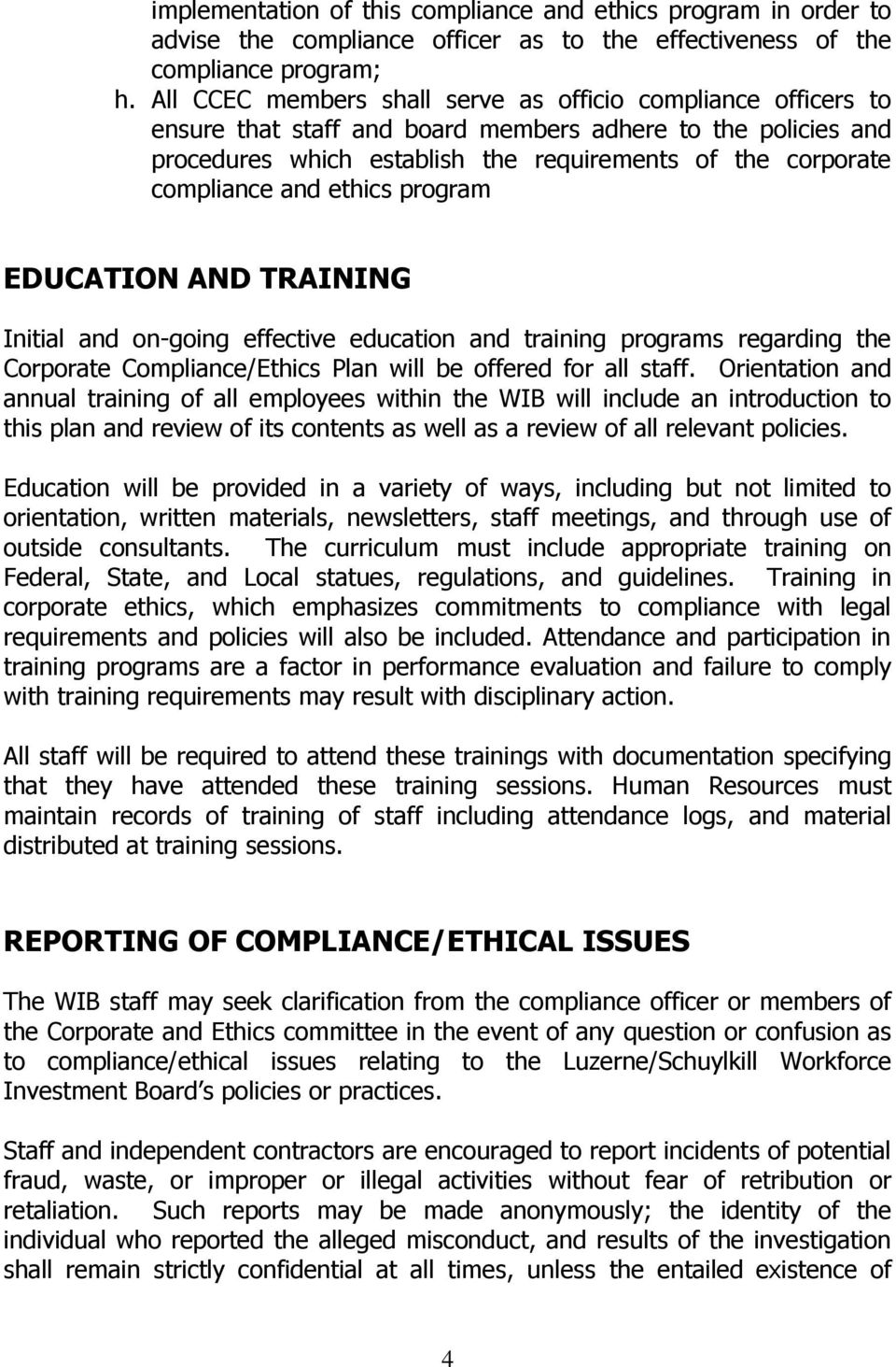 and ethics program EDUCATION AND TRAINING Initial and on-going effective education and training programs regarding the Corporate Compliance/Ethics Plan will be offered for all staff.
