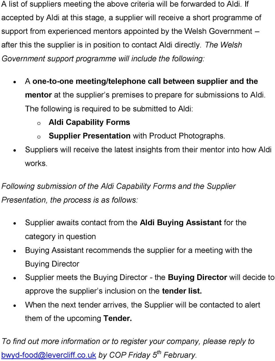 Aldi directly. The Welsh Government support programme will include the following: mentor at the supplier s premises to prepare for submissions to Aldi.