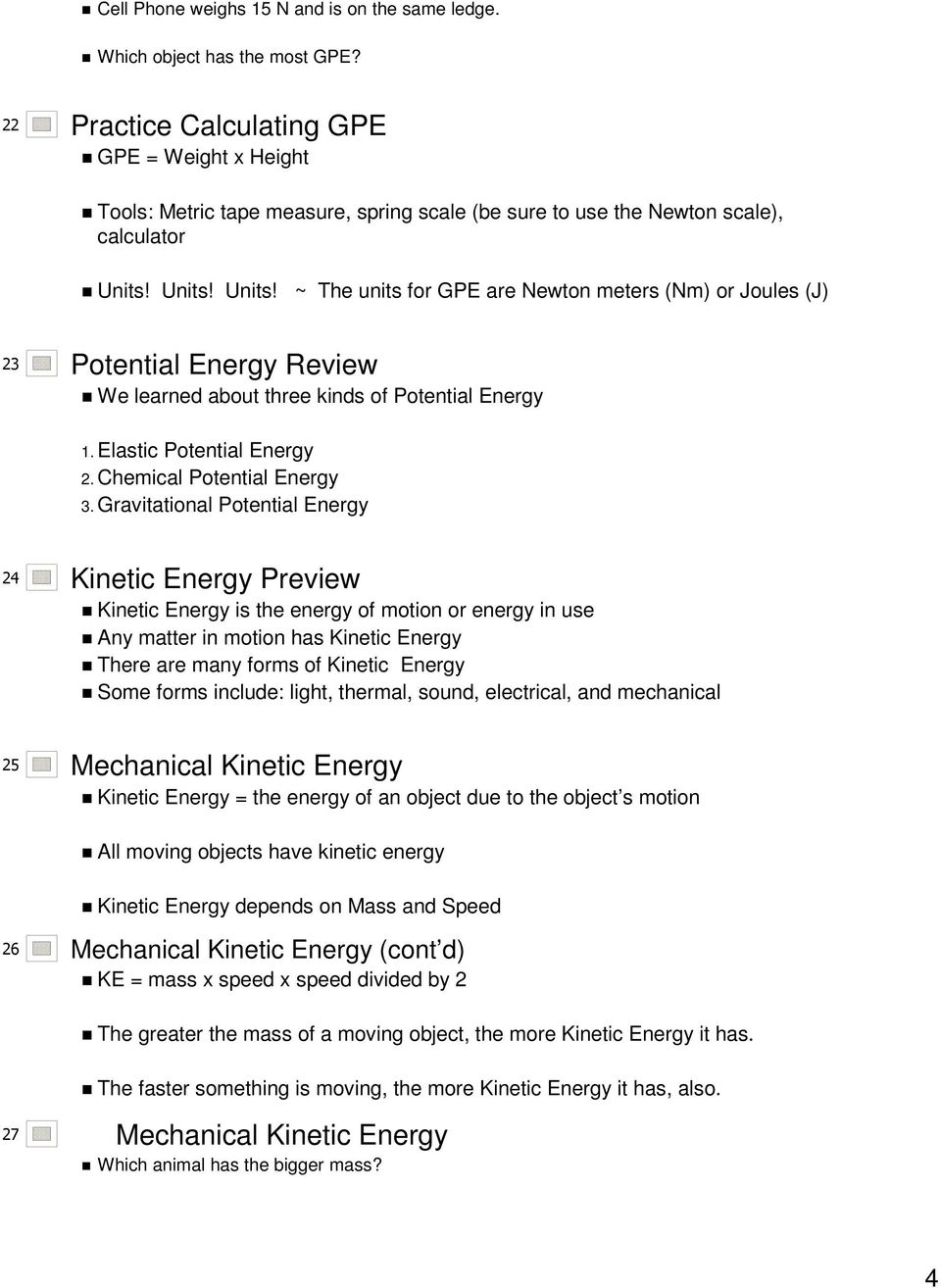 Units! Units! ~ The units for GPE are Newton meters (Nm) or Joules (J) Potential Energy Review We learned about three kinds of Potential Energy 1. Elastic Potential Energy 2.