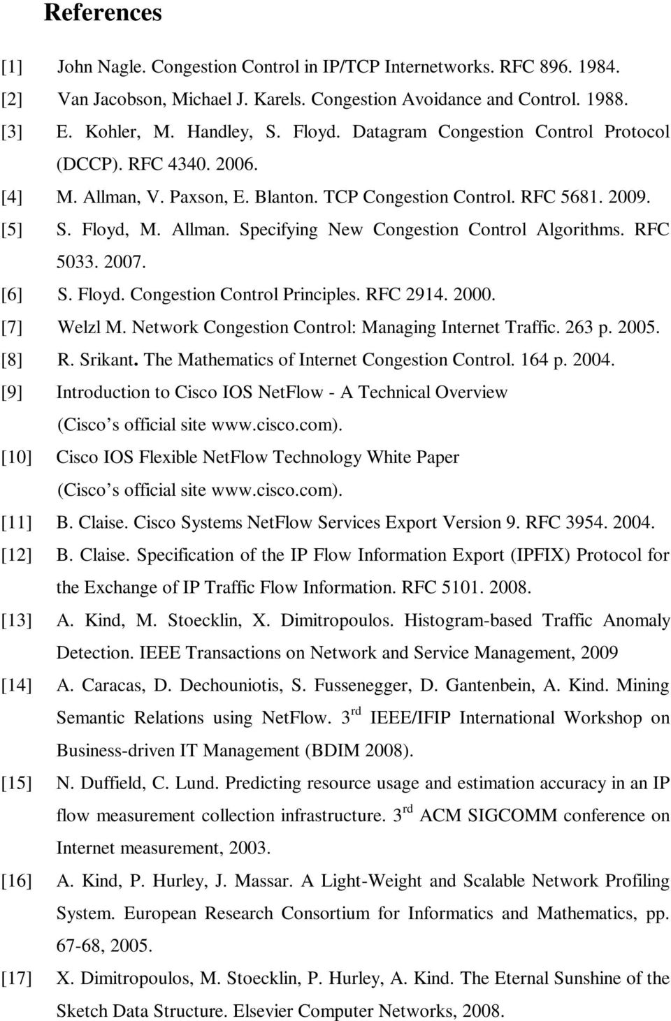 RFC 5033. 2007. [6] S. Floyd. Congestion Control Principles. RFC 2914. 2000. [7] Welzl M. Network Congestion Control: Managing Internet Traffic. 263 p. 2005. [8] R. Srikant.