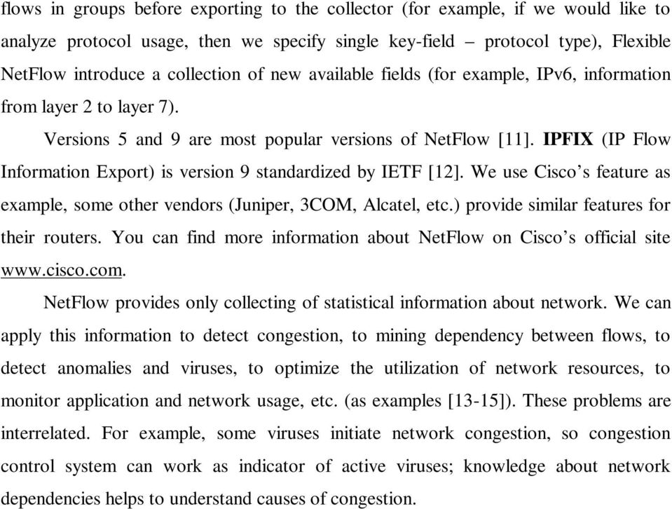 IPFIX (IP Flow Information Export) is version 9 standardized by IETF [12]. We use Cisco s feature as example, some other vendors (Juniper, 3COM, Alcatel, etc.