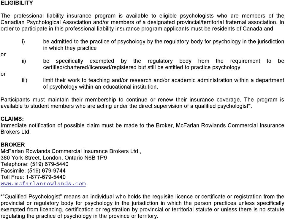 In order to participate in this professional liability insurance program applicants must be residents of Canada and or or i) be admitted to the practice of psychology by the regulatory body for